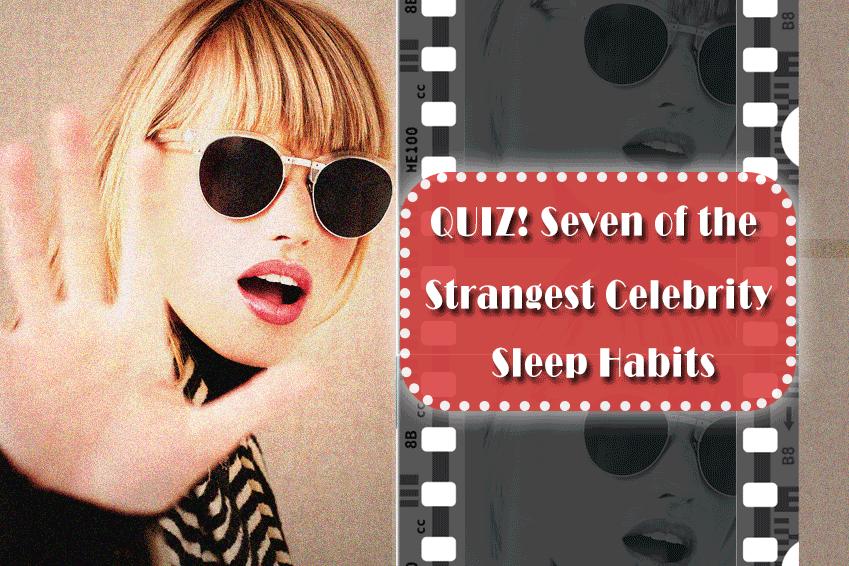 Quiz! 7 Of The Strangest Celebrity Sleep Habits