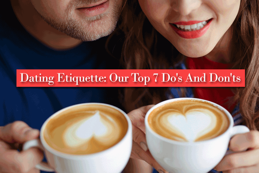 Dating Etiquette: Our Top 7 Do's And Don'ts