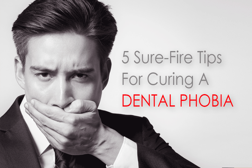 5 Sure-Fire Tips for Curing a Dental Phobia