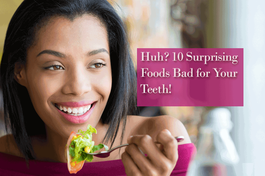 Huh? 10 Surprising Foods Bad For Your Teeth