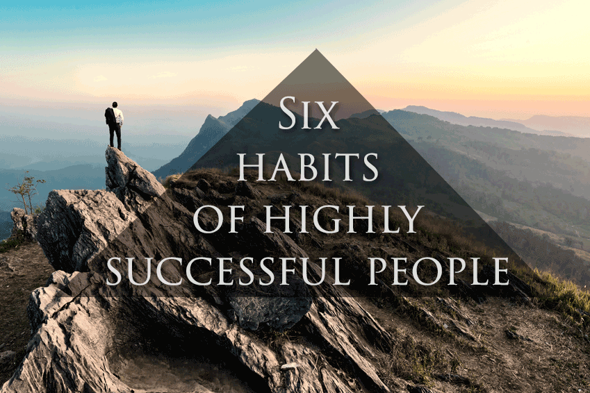 6 Habits of Highly Successful People