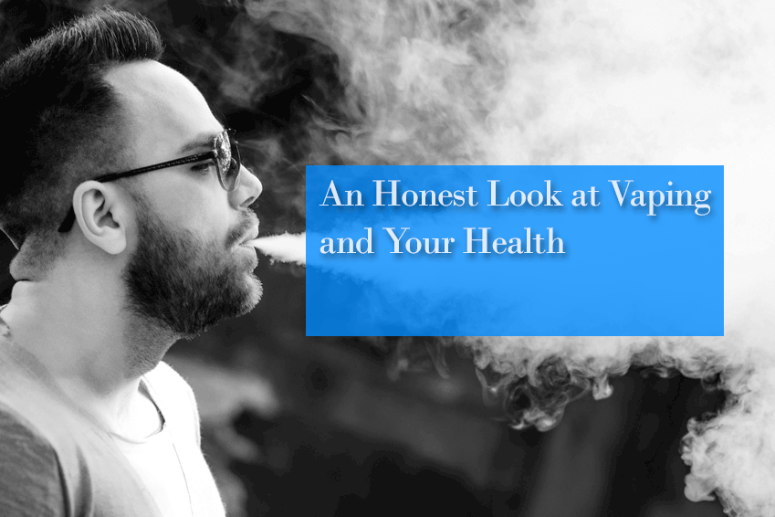 An Honest Look at Vaping and Your Health